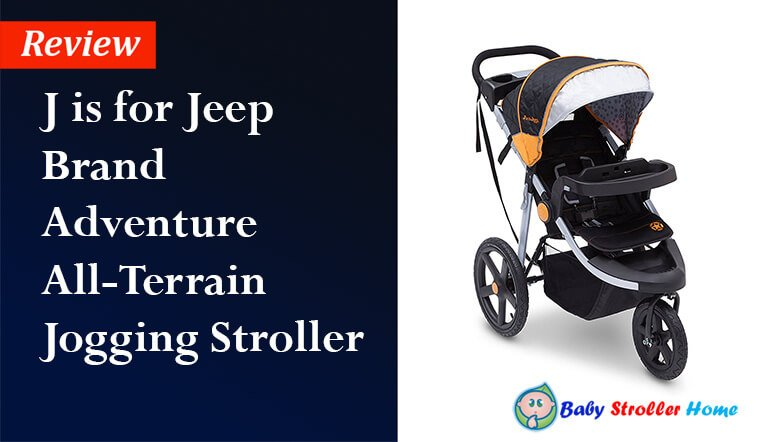 J is for Jeep Brand Adventure All- Terrain Jogging Stroller Review
